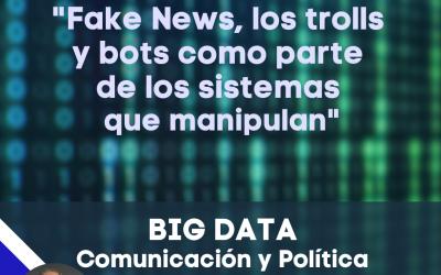 Fake News, los trolls y los bots como parte de los sistemas que manipulan