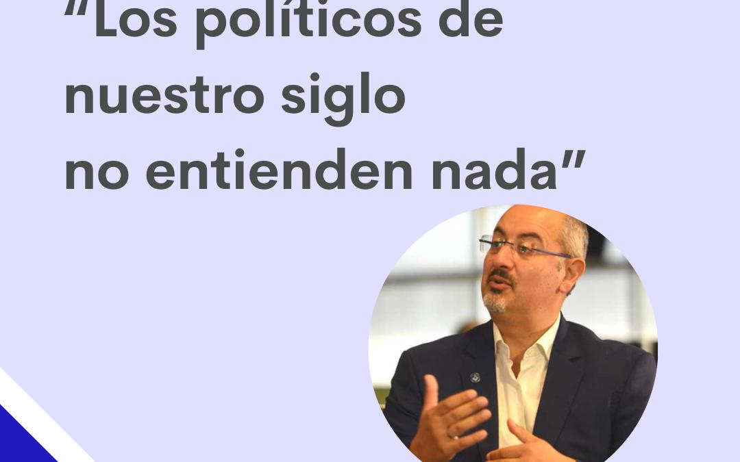 """Campaña 2021: """"Los políticos de nuestro siglo no entienden nada"""""""
